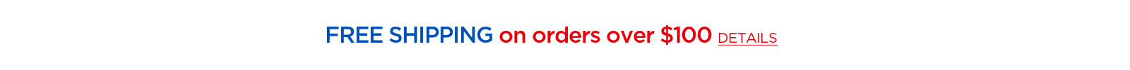 Free Shippin on orders over $100, click for details